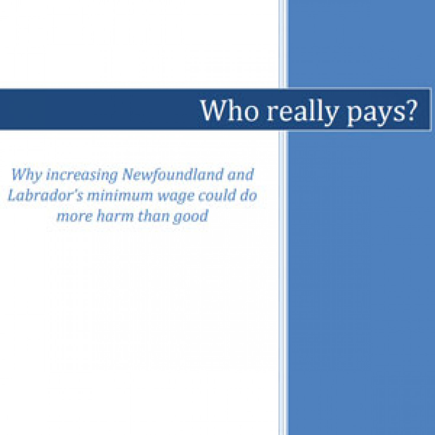 Who really pays? Why increasing Newfoundland & Labrador's minimum wage could do more harm than good